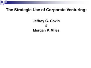 The Strategic Use of Corporate Venturing:  Jeffrey G. Covin  Morgan P. Miles