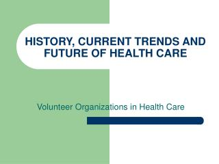 HISTORY, CURRENT TRENDS AND FUTURE OF HEALTH CARE