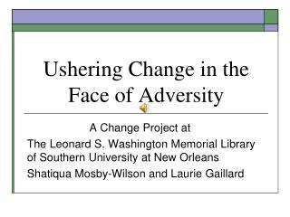 Ushering Change in the Face of Adversity
