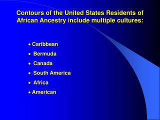 Contours of the United States Residents of African Ancestry include multiple cultures: