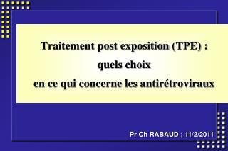 Traitement post exposition TPE :  quels choix  en ce qui concerne les antir troviraux