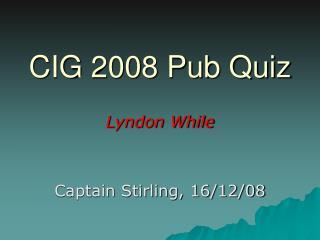 CIG 2008 Pub Quiz