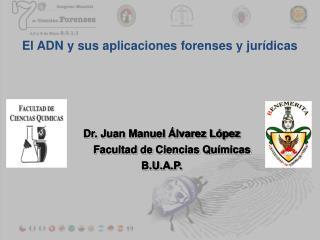 Dr. Juan Manuel  lvarez L pez        Facultad de Ciencias Qu micas B.U.A.P.