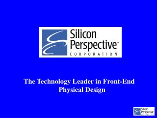 The Technology Leader in Front-End Physical Design