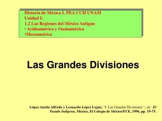 L pez Austin Alfredo y Leonardo L pez Lujan,  I. Las Grandes Divisiones  , en:  El Pasado Ind gena, M xico, El Colegio d