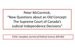 Peter McCormick,  New Questions about an Old Concept: The Supreme Court of Canada s Judicial Independence Decisions