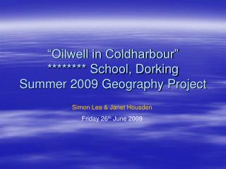 Oilwell in Coldharbour   School, Dorking Summer 2009 Geography Project