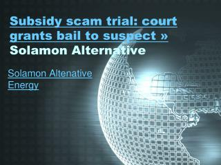 Subsidy scam trial - Solamon Alternative