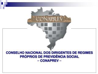 CONSELHO NACIONAL DOS DIRIGENTES DE REGIMES PR PRIOS DE PREVID NCIA SOCIAL   CONAPREV