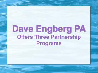Dave Engberg PA Offers Three Partnership Programs