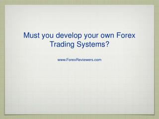 Must you develop your own Forex Trading Systems?