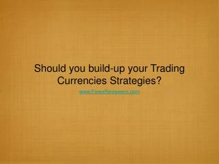 Should you build-up your Trading Currencies Strategies?