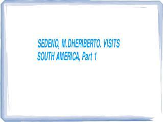 SEDENO, M.DHERIBERTO. VISITS SOUTH AMERICA, Part 1