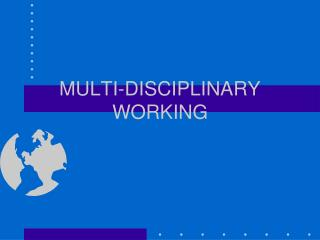 MULTI-DISCIPLINARY WORKING