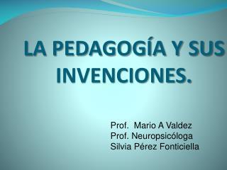 LA PEDAGOG A Y SUS INVENCIONES.