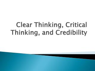 Clear Thinking, Critical Thinking, and Credibility