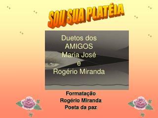 Duetos dos  AMIGOS Maria Jos  e  Rog rio Miranda