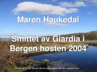 Maren Haukedal   Smittet av Giardia i Bergen h sten 2004