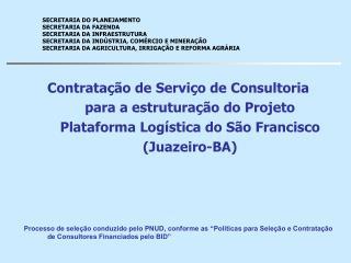 Contrata  o de Servi o de Consultoria  para a estrutura  o do Projeto Plataforma Log stica do S o Francisco Juazeiro-BA