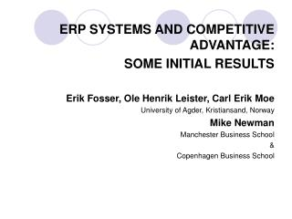 ERP SYSTEMS AND COMPETITIVE ADVANTAGE: SOME INITIAL RESULTS   Erik Fosser, Ole Henrik Leister, Carl Erik Moe University