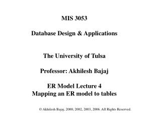 MIS 3053  Database Design  Applications   The University of Tulsa  Professor: Akhilesh Bajaj  ER Model Lecture 4 Mapping