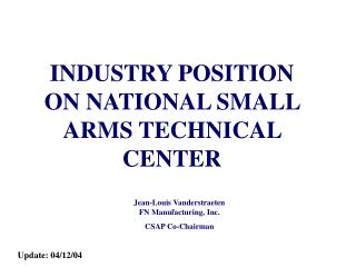 INDUSTRY POSITION ON NATIONAL SMALL ARMS TECHNICAL CENTER
