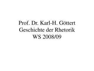Prof. Dr. Karl-H. G ttert Geschichte der Rhetorik  WS 2008