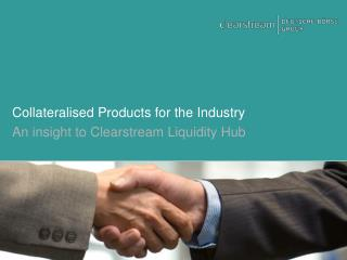 Collateralised Products for the Industry
