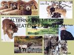 ALTERNATIVE MEDICINE THREATENS EXTINCTION