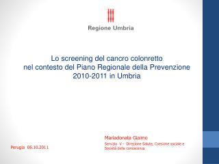 Lo screening del cancro colonretto  nel contesto del Piano Regionale della Prevenzione  2010-2011 in Umbria