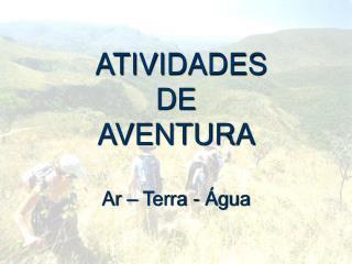 ATIVIDADES DE  AVENTURA  Ar   Terra -  gua