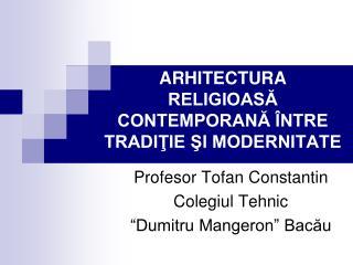 ARHITECTURA RELIGIOASA CONTEMPORANA  NTRE TRADITIE SI MODERNITATE