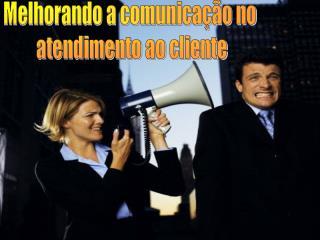 Melhorando a comunica  o no  atendimento ao cliente