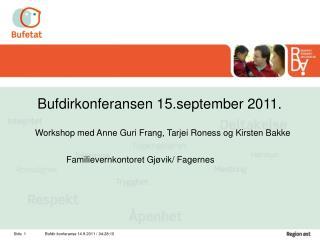 Bufdirkonferansen 15.september 2011.    Workshop med Anne Guri Frang, Tarjei Roness og Kirsten Bakke