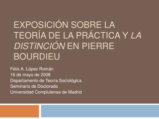Exposici n sobre la teor a de la pr ctica y la Distinci n en Pierre Bourdieu