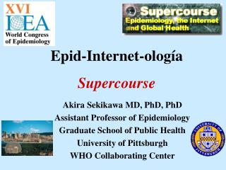 Akira Sekikawa MD, PhD, PhD Assistant Professor of Epidemiology Graduate School of Public Health University of Pittsburg