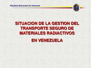 SITUACION DE LA GESTION DEL TRANSPORTE SEGURO DE MATERIALES RADIACTIVOS   EN VENEZUELA