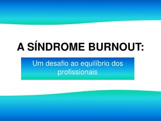 A S NDROME BURNOUT: