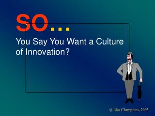 SO  You Say You Want a Culture of Innovation