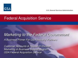 Marketing to the Federal Government A Business Primer For GSA Industry Partners  Customer Accounts  Research Division Ma