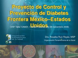 Proyecto de Control y Prevenci n de Diabetes  Frontera M xico Estados Unidos
