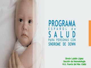 Sim n Lubi n L pez Secci n de Neonatolog a H.U. Puerta del Mar. C diz