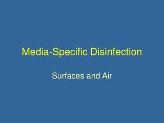 Media-Specific Disinfection