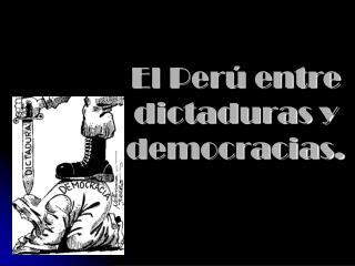 El Per  entre dictaduras y democracias.