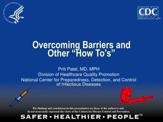 Overcoming Barriers and  Other  How To s