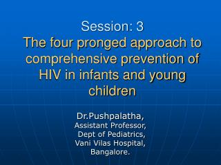 Session: 3 The four pronged approach to comprehensive prevention of HIV in infants and young children