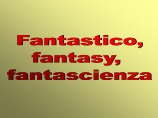 Fantastico, fantasy,  fantascienza