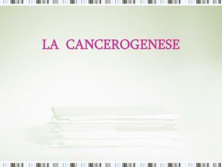 LA  CANCEROGENESE