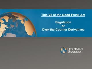 Title VII of the Dodd-Frank Act  Regulation of Over-the-Counter Derivatives