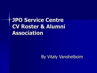 JPO Service Centre CV Roster  Alumni Association